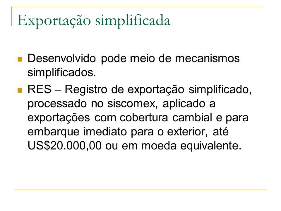 Exportação simplificada Desenvolvido pode meio de mecanismos simplificados. RES – Registro de exportação simplificado, processado no siscomex, aplicad