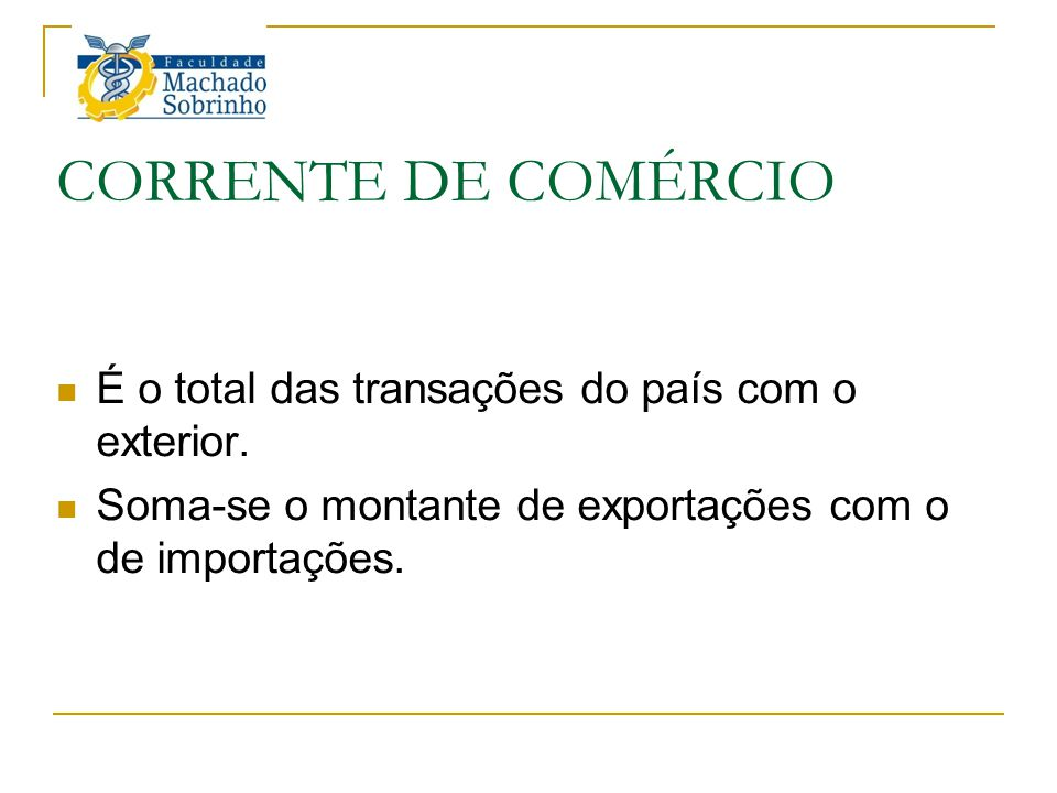 CORRENTE DE COMÉRCIO É o total das transações do país com o exterior. Soma-se o montante de exportações com o de importações.