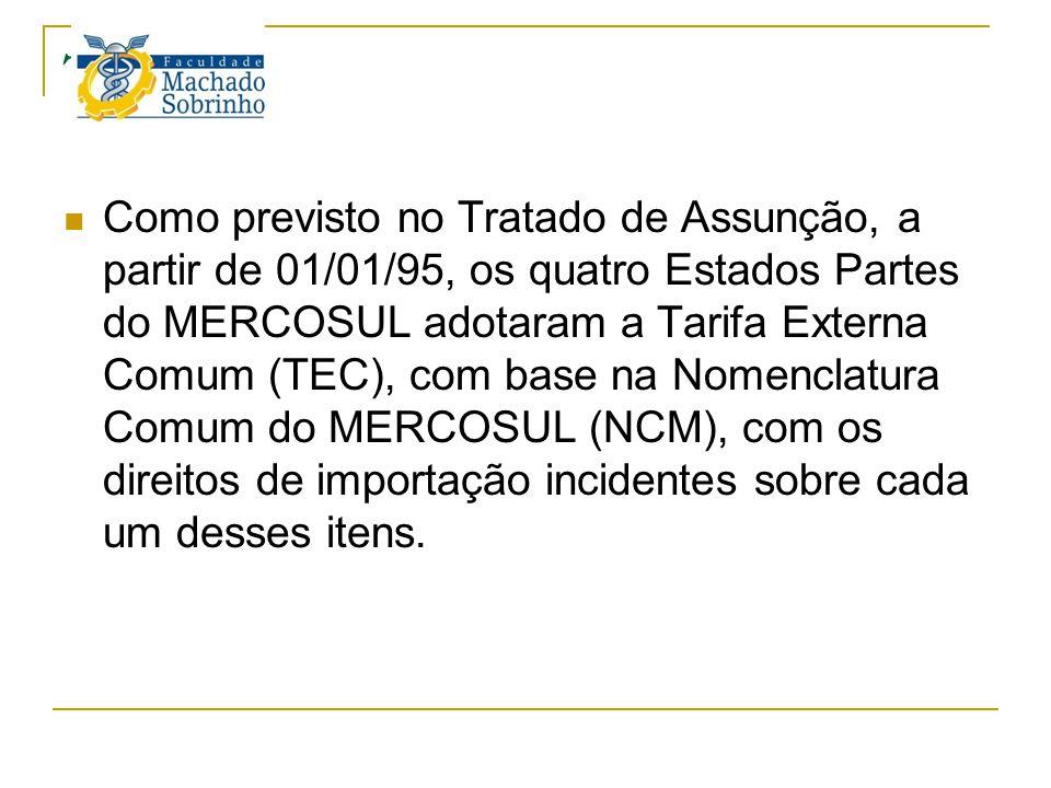 TEC Como previsto no Tratado de Assunção, a partir de 01/01/95, os quatro Estados Partes do MERCOSUL adotaram a Tarifa Externa Comum (TEC), com base n