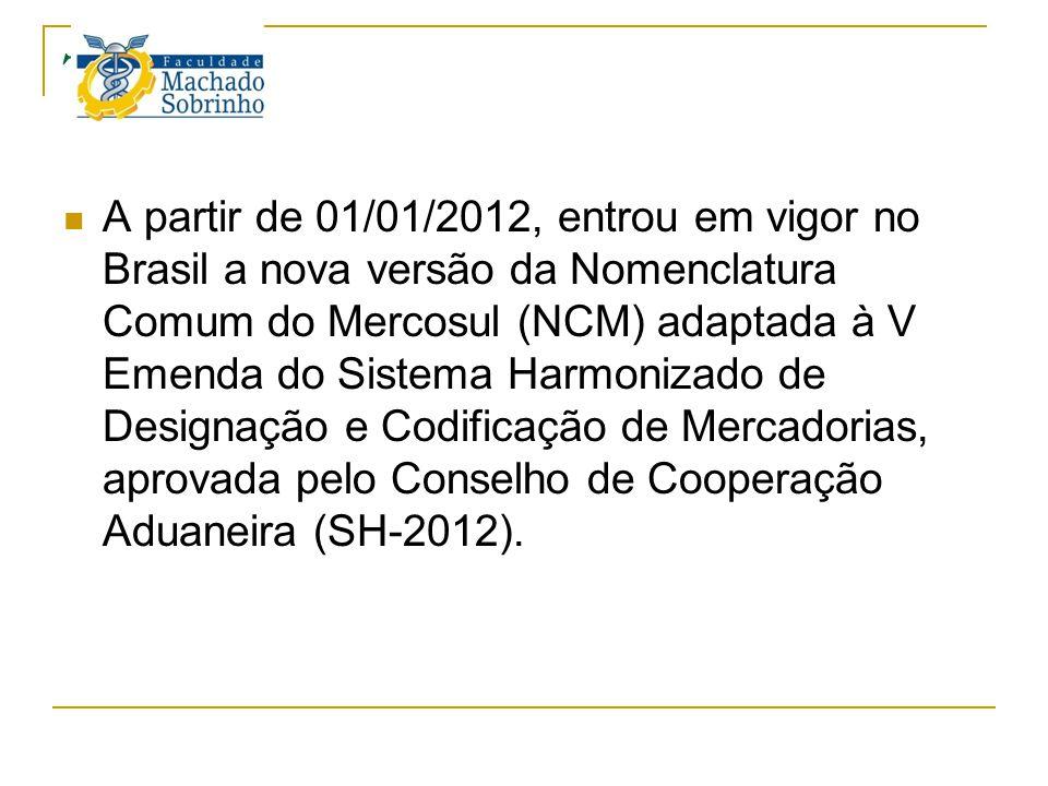 TEC A partir de 01/01/2012, entrou em vigor no Brasil a nova versão da Nomenclatura Comum do Mercosul (NCM) adaptada à V Emenda do Sistema Harmonizado