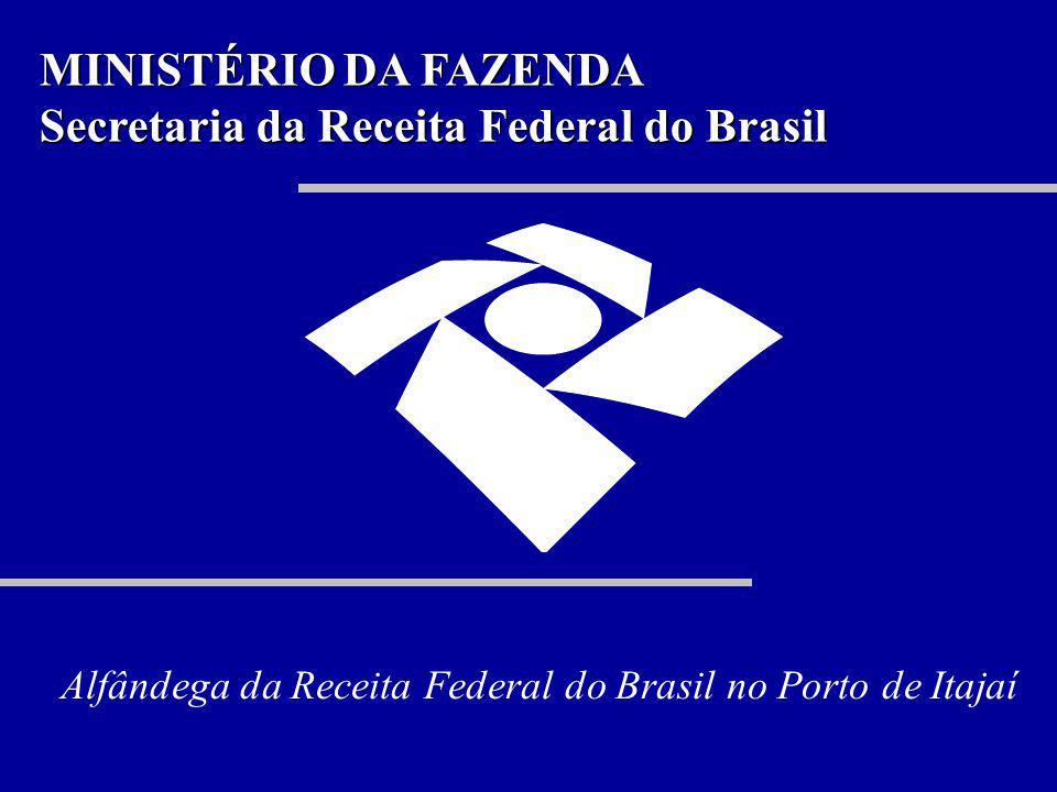 MINISTÉRIO DA FAZENDA Secretaria da Receita Federal do Brasil Alfândega da Receita Federal do Brasil no Porto de Itajaí