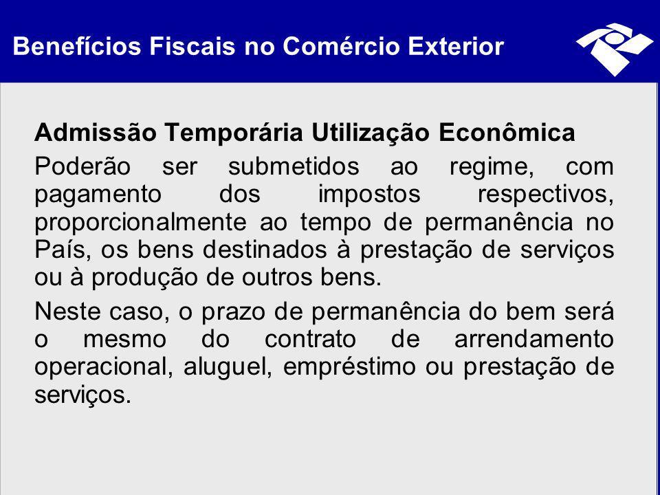 Benefícios Fiscais no Comércio Exterior Admissão Temporária Utilização Econômica Poderão ser submetidos ao regime, com pagamento dos impostos respecti