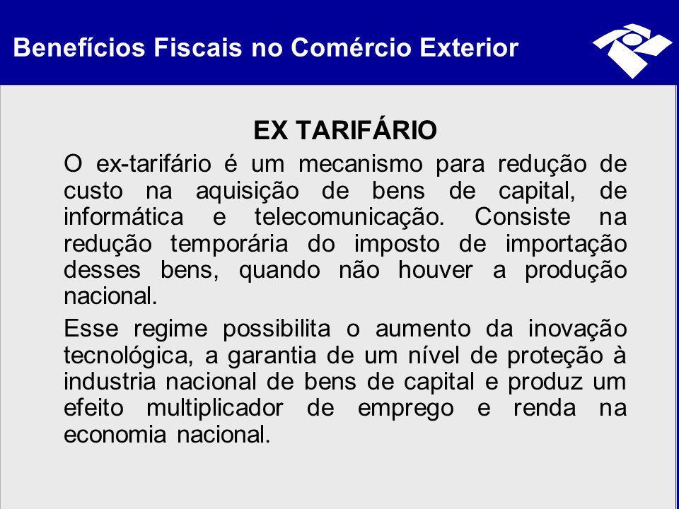 Benefícios Fiscais no Comércio Exterior EX TARIFÁRIO O ex-tarifário é um mecanismo para redução de custo na aquisição de bens de capital, de informáti
