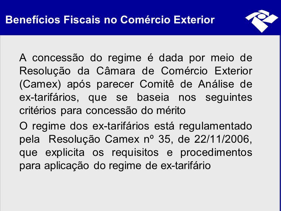 Benefícios Fiscais no Comércio Exterior A concessão do regime é dada por meio de Resolução da Câmara de Comércio Exterior (Camex) após parecer Comitê