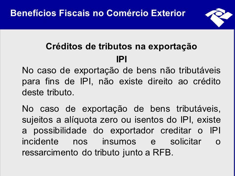 Benefícios Fiscais no Comércio Exterior Créditos de tributos na exportação IPI No caso de exportação de bens não tributáveis para fins de IPI, não exi