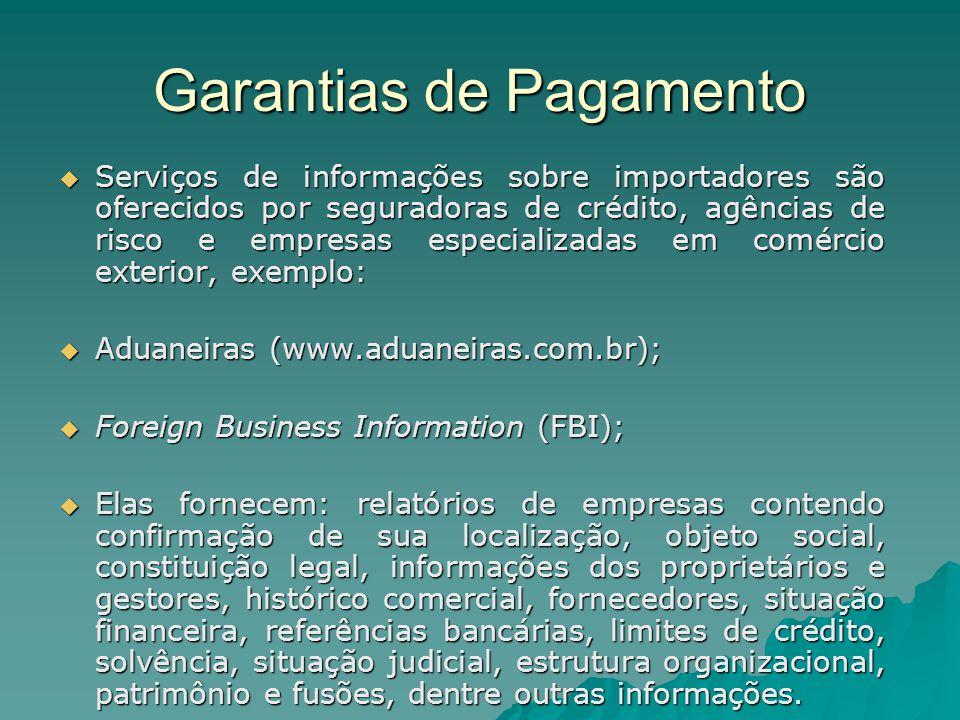 Garantias de Pagamento  Serviços de informações sobre importadores são oferecidos por seguradoras de crédito, agências de risco e empresas especializ