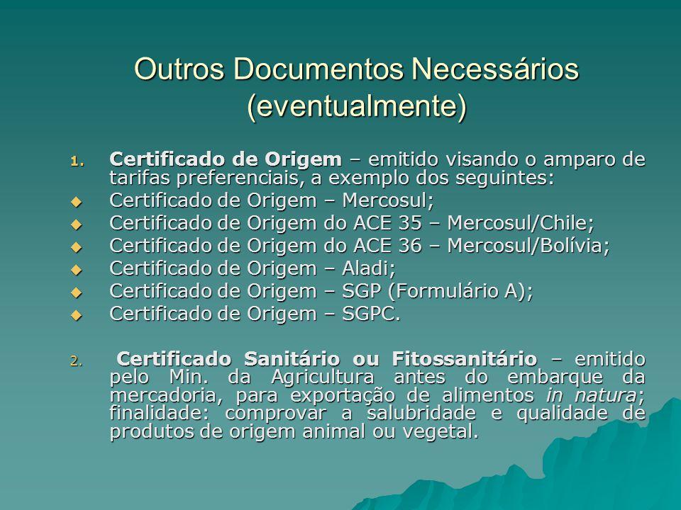 Outros Documentos Necessários (eventualmente) 1. Certificado de Origem – emitido visando o amparo de tarifas preferenciais, a exemplo dos seguintes: 