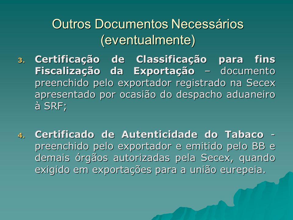 Outros Documentos Necessários (eventualmente) 3. Certificação de Classificação para fins Fiscalização da Exportação – documento preenchido pelo export