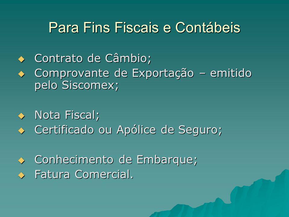Para Fins Fiscais e Contábeis  Contrato de Câmbio;  Comprovante de Exportação – emitido pelo Siscomex;  Nota Fiscal;  Certificado ou Apólice de Se