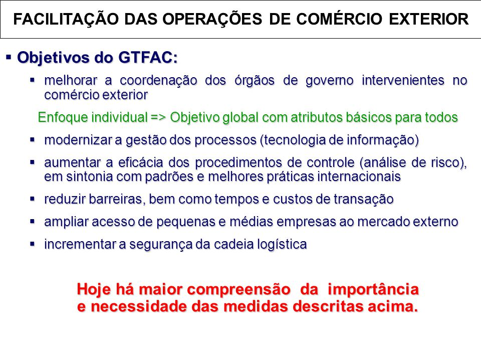 FACILITAÇÃO DAS OPERAÇÕES DE COMÉRCIO EXTERIOR Objetivos do GTFAC:  Objetivos do GTFAC:  melhorar a coordenação dos órgãos de governo intervenientes