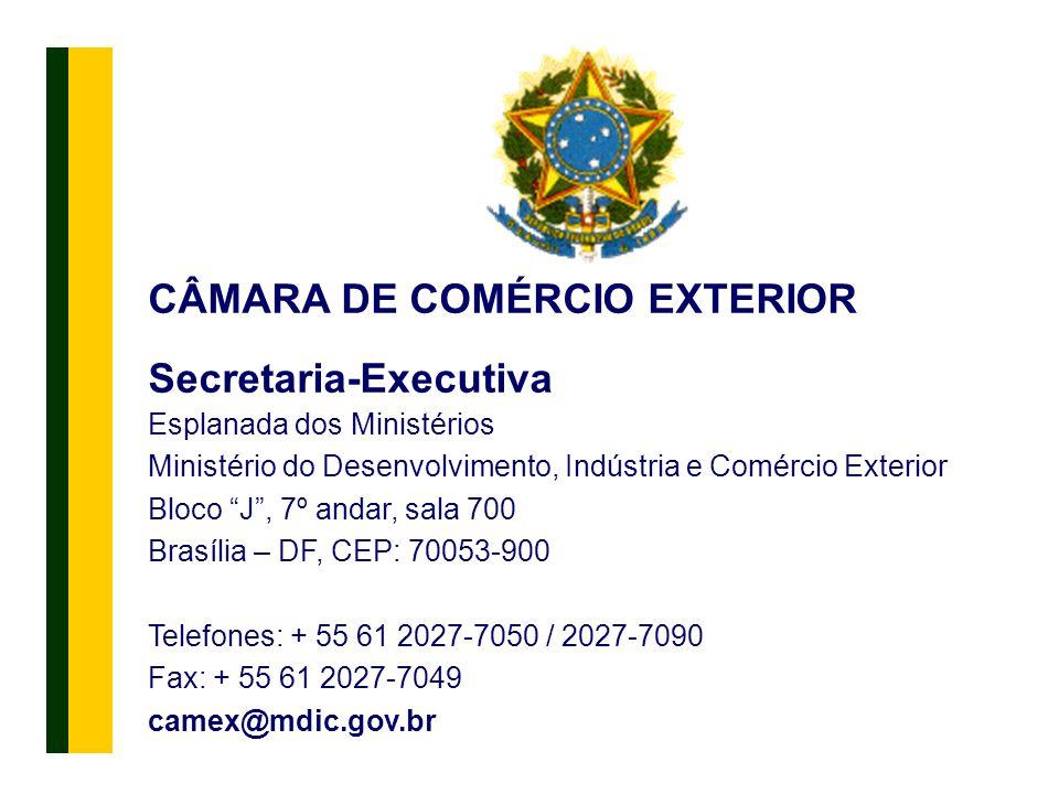 """15 CÂMARA DE COMÉRCIO EXTERIOR Secretaria-Executiva Esplanada dos Ministérios Ministério do Desenvolvimento, Indústria e Comércio Exterior Bloco """"J"""","""