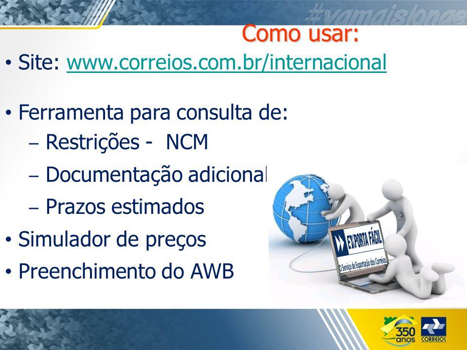 Site: www.correios.com.br/internacionalwww.correios.com.br/internacional Ferramenta para consulta de: ‒ Restrições - NCM ‒ Documentação adicional ‒ Prazos estimados Simulador de preços Preenchimento do AWB Como usar: