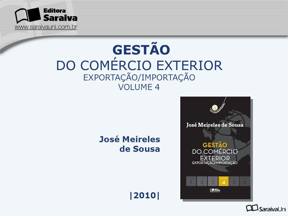 José Meireles de Sousa |2010| GESTÃO DO COMÉRCIO EXTERIOR EXPORTAÇÃO/IMPORTAÇÃO VOLUME 4