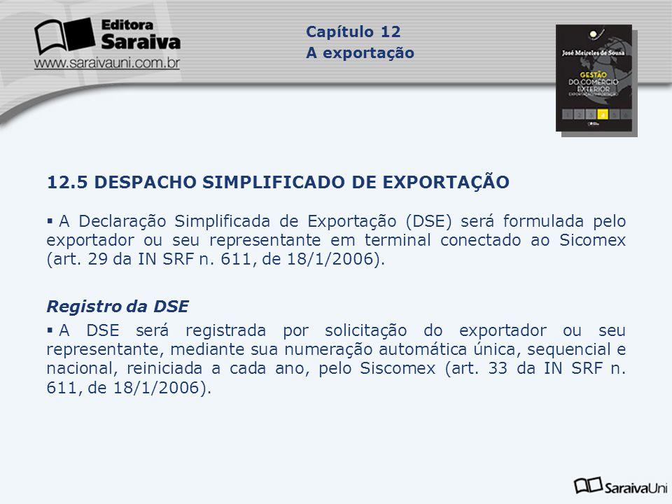 12.5 DESPACHO SIMPLIFICADO DE EXPORTAÇÃO  A Declaração Simplificada de Exportação (DSE) será formulada pelo exportador ou seu representante em termin