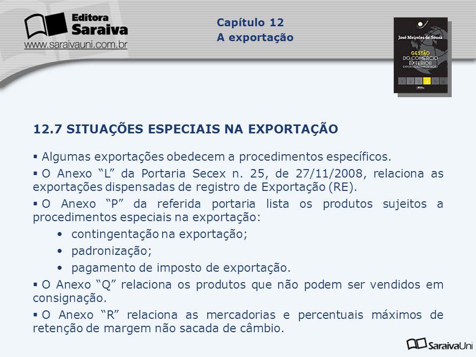 """12.7 SITUAÇÕES ESPECIAIS NA EXPORTAÇÃO  Algumas exportações obedecem a procedimentos específicos.  O Anexo """"L"""" da Portaria Secex n. 25, de 27/11/200"""