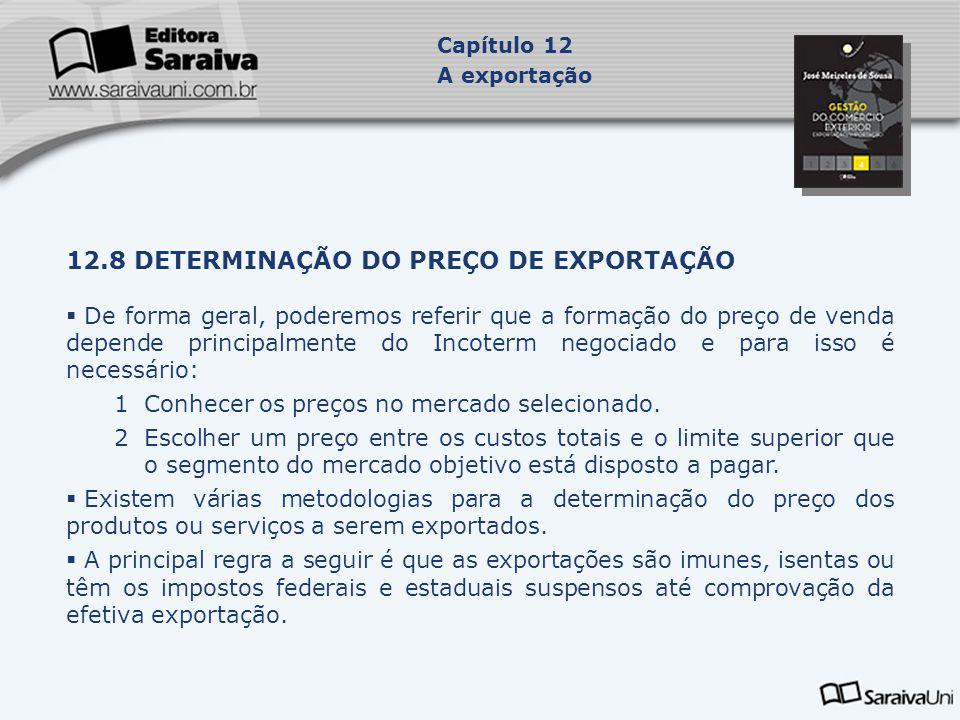12.8 DETERMINAÇÃO DO PREÇO DE EXPORTAÇÃO  De forma geral, poderemos referir que a formação do preço de venda depende principalmente do Incoterm negoc