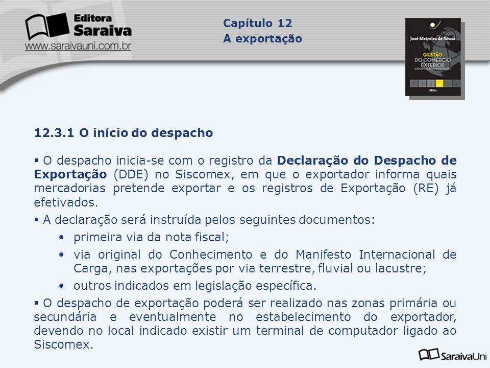 12.3.1 O início do despacho  O despacho inicia-se com o registro da Declaração do Despacho de Exportação (DDE) no Siscomex, em que o exportador infor