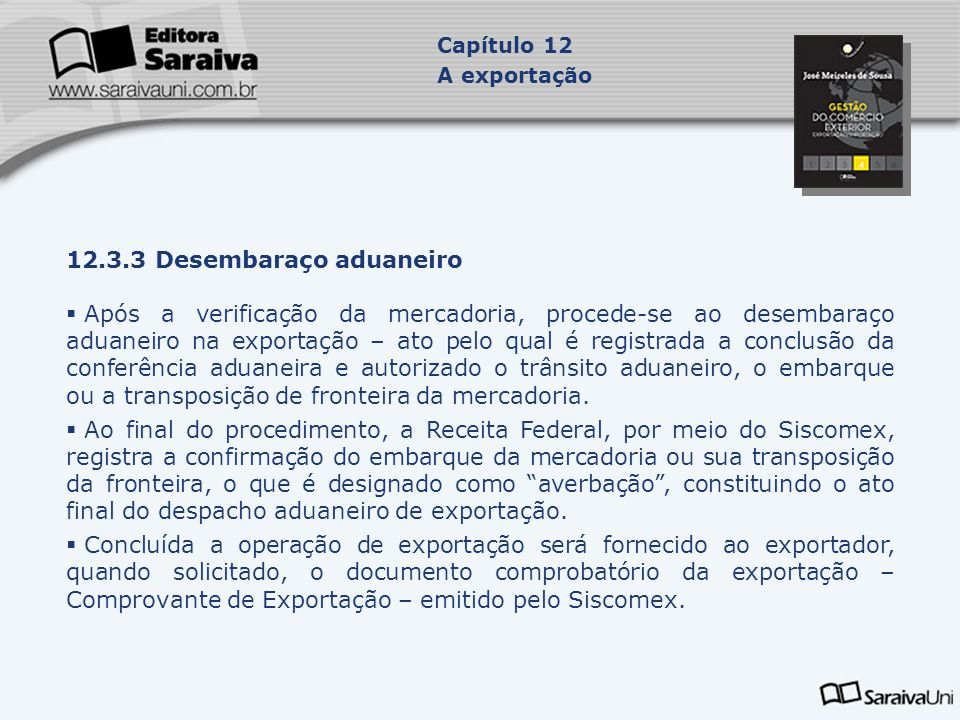 12.3.3 Desembaraço aduaneiro  Após a verificação da mercadoria, procede-se ao desembaraço aduaneiro na exportação – ato pelo qual é registrada a conc