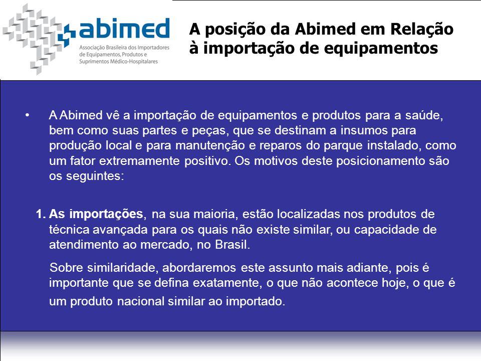 A posição da Abimed em Relação à importação de equipamentos A Abimed vê a importação de equipamentos e produtos para a saúde, bem como suas partes e peças, que se destinam a insumos para produção local e para manutenção e reparos do parque instalado, como um fator extremamente positivo.