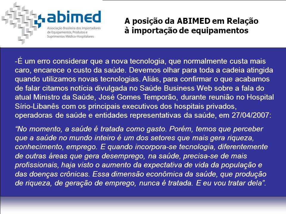A posição da ABIMED em Relação à importação de equipamentos -É um erro considerar que a nova tecnologia, que normalmente custa mais caro, encarece o custo da saúde.
