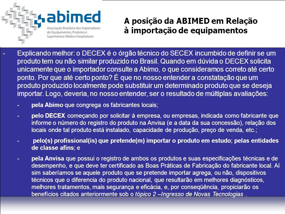 A posição da ABIMED em Relação à importação de equipamentos -Explicando melhor: o DECEX é o órgão técnico do SECEX incumbido de definir se um produto tem ou não similar produzido no Brasil.