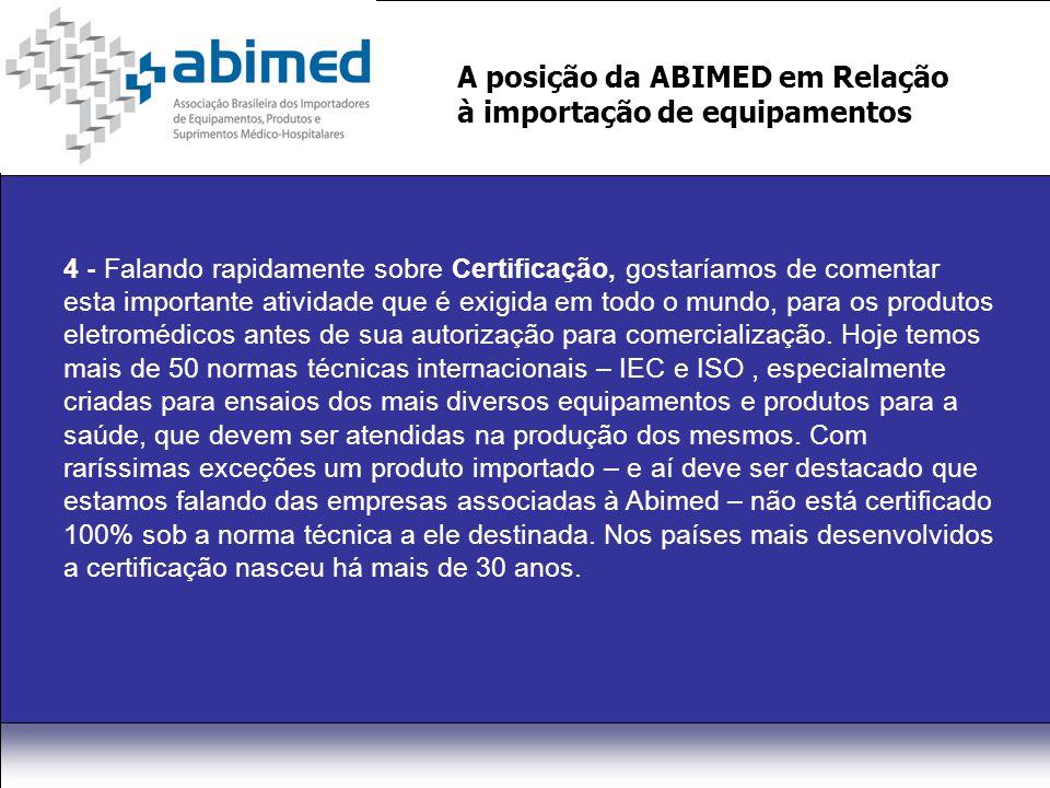 A posição da ABIMED em Relação à importação de equipamentos 4 - Falando rapidamente sobre Certificação, gostaríamos de comentar esta importante atividade que é exigida em todo o mundo, para os produtos eletromédicos antes de sua autorização para comercialização.