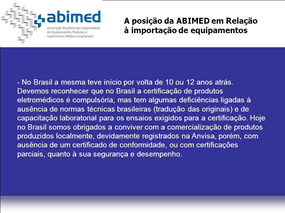 A posição da ABIMED em Relação à importação de equipamentos - No Brasil a mesma teve início por volta de 10 ou 12 anos atrás.