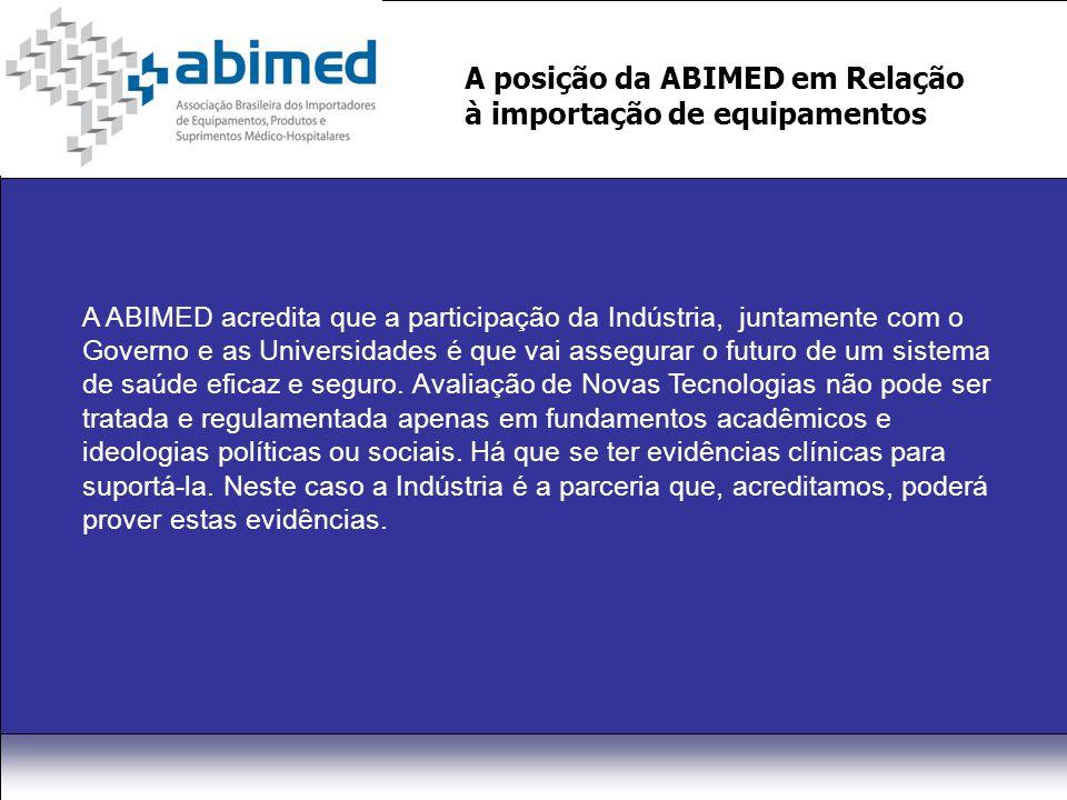 A posição da ABIMED em Relação à importação de equipamentos A ABIMED acredita que a participação da Indústria, juntamente com o Governo e as Universidades é que vai assegurar o futuro de um sistema de saúde eficaz e seguro.