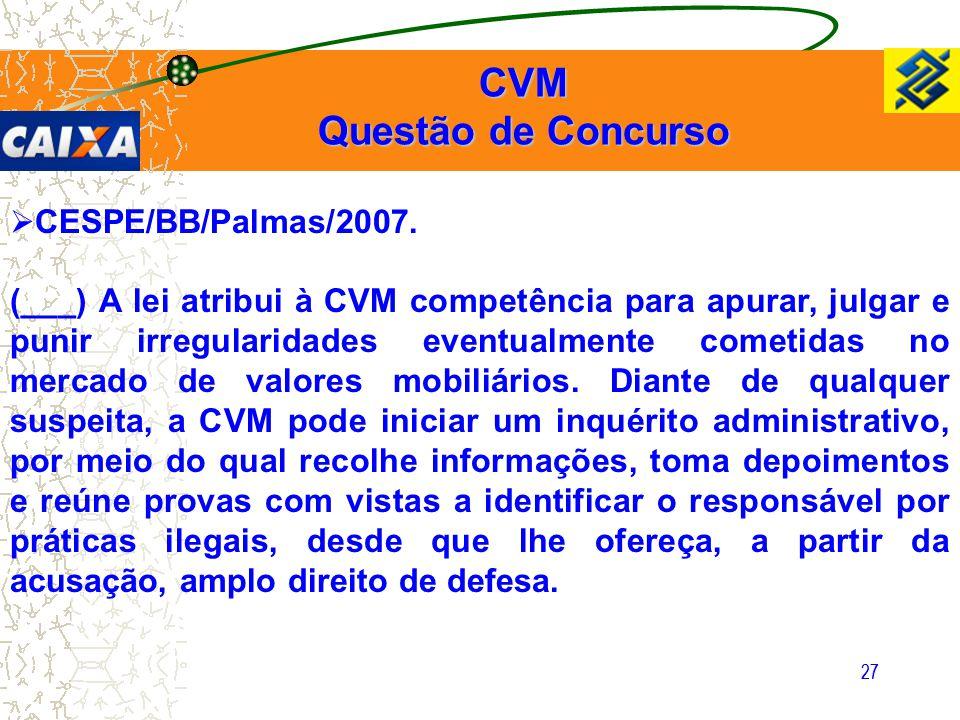 27  CESPE/BB/Palmas/2007. (___) A lei atribui à CVM competência para apurar, julgar e punir irregularidades eventualmente cometidas no mercado de val
