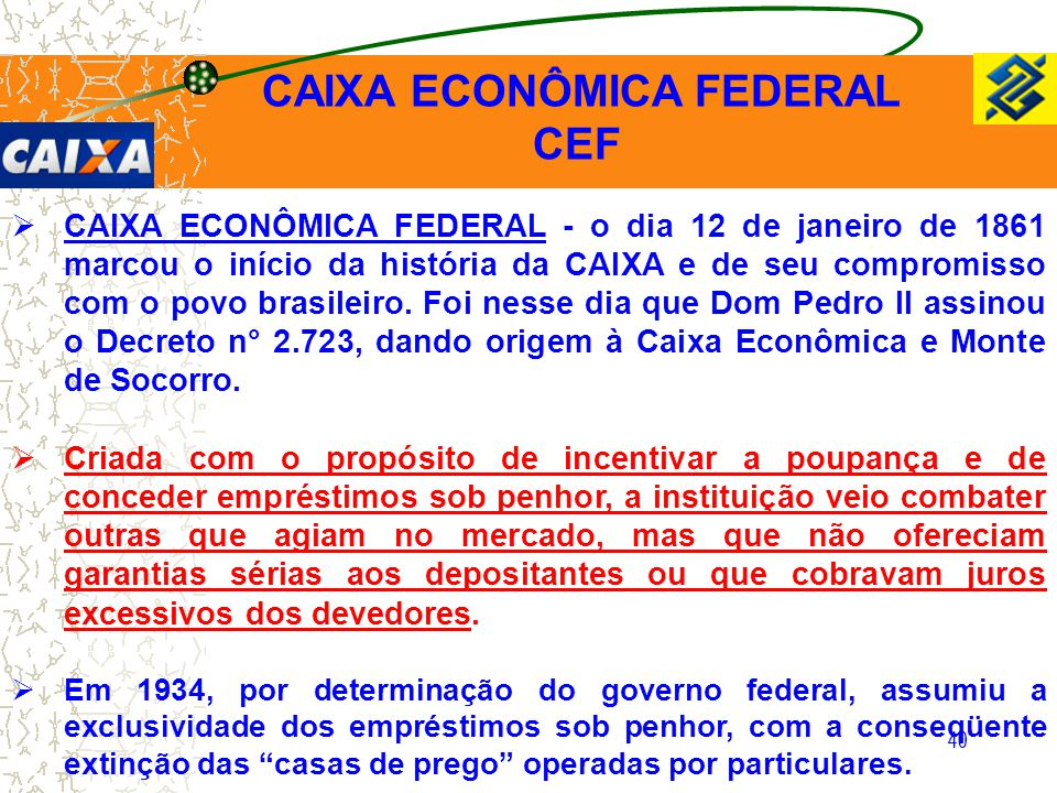 40  CAIXA ECONÔMICA FEDERAL - o dia 12 de janeiro de 1861 marcou o início da história da CAIXA e de seu compromisso com o povo brasileiro. Foi nesse