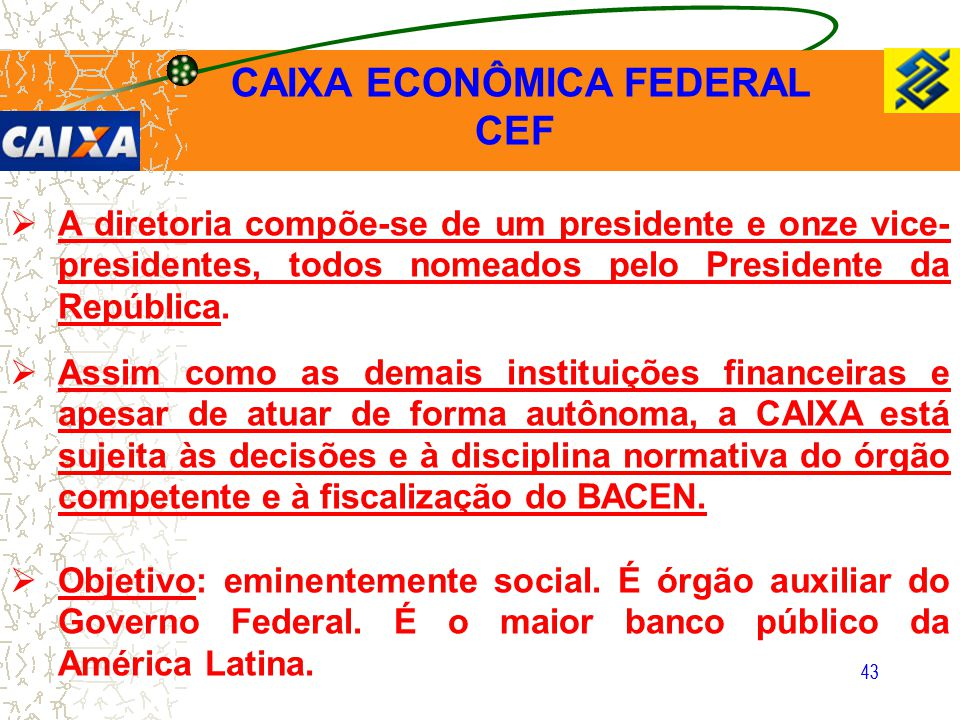 43  A diretoria compõe-se de um presidente e onze vice- presidentes, todos nomeados pelo Presidente da República.  Assim como as demais instituições
