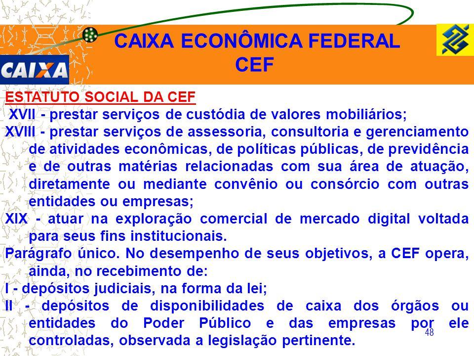 48 ESTATUTO SOCIAL DA CEF XVII - prestar serviços de custódia de valores mobiliários; XVIII - prestar serviços de assessoria, consultoria e gerenciame