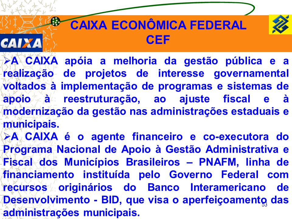 53  A CAIXA apóia a melhoria da gestão pública e a realização de projetos de interesse governamental voltados à implementação de programas e sistemas