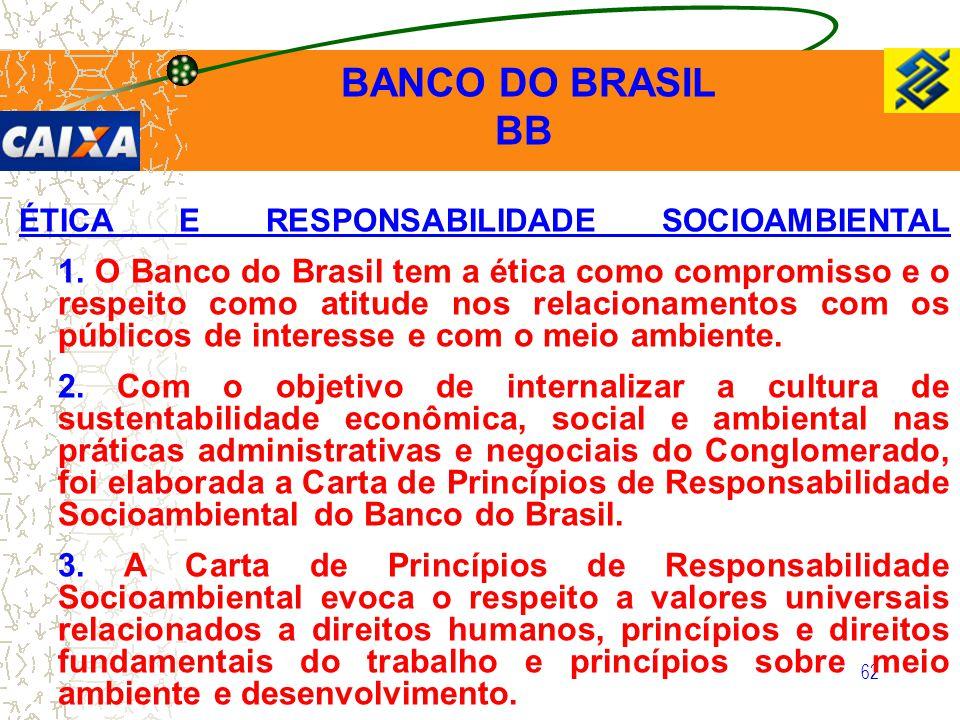 62 ÉTICA E RESPONSABILIDADE SOCIOAMBIENTAL 1. O Banco do Brasil tem a ética como compromisso e o respeito como atitude nos relacionamentos com os públ