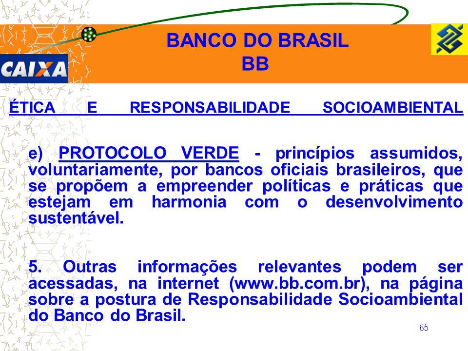 65 ÉTICA E RESPONSABILIDADE SOCIOAMBIENTAL e) PROTOCOLO VERDE - princípios assumidos, voluntariamente, por bancos oficiais brasileiros, que se propõem