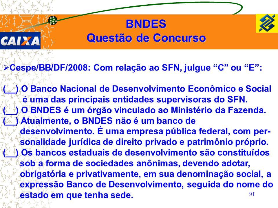 """91  Cespe/BB/DF/2008: Com relação ao SFN, julgue """"C"""" ou """"E"""": (__) O Banco Nacional de Desenvolvimento Econômico e Social é uma das principais entidad"""