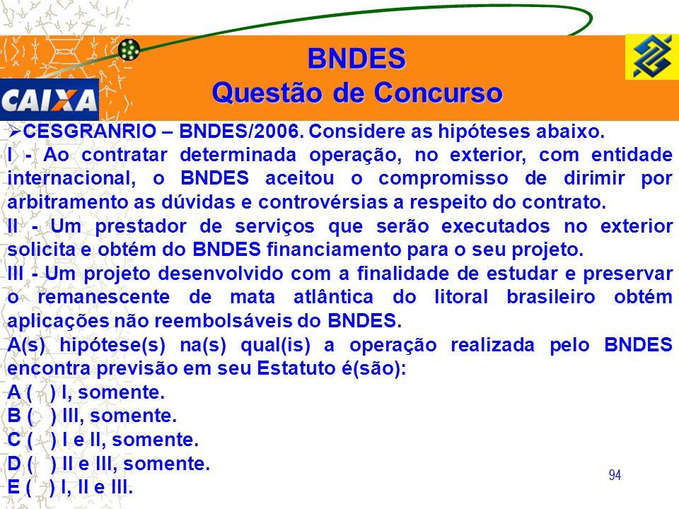 94  CESGRANRIO – BNDES/2006. Considere as hipóteses abaixo. I - Ao contratar determinada operação, no exterior, com entidade internacional, o BNDES a