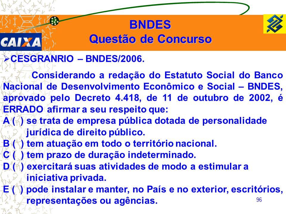 96  CESGRANRIO – BNDES/2006. Considerando a redação do Estatuto Social do Banco Nacional de Desenvolvimento Econômico e Social – BNDES, aprovado pelo
