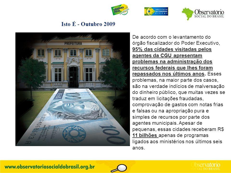 Isto É - Outubro 2009 De acordo com o levantamento do órgão fiscalizador do Poder Executivo, 95% das cidades visitadas pelos agentes da CGU apresentam