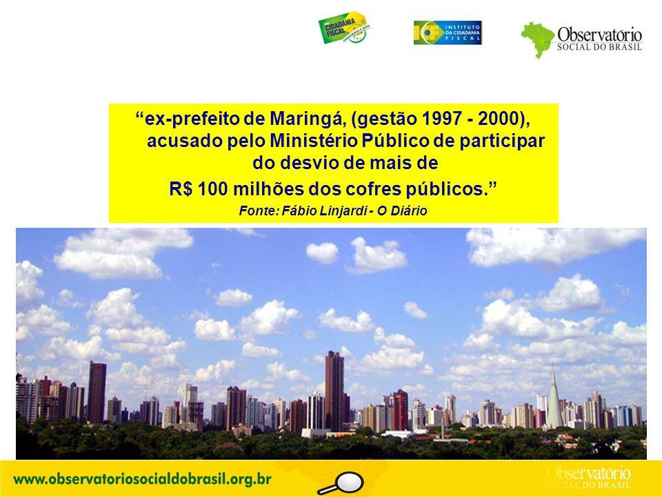 """""""ex-prefeito de Maringá, (gestão 1997 - 2000), acusado pelo Ministério Público de participar do desvio de mais de R$ 100 milhões dos cofres públicos."""""""