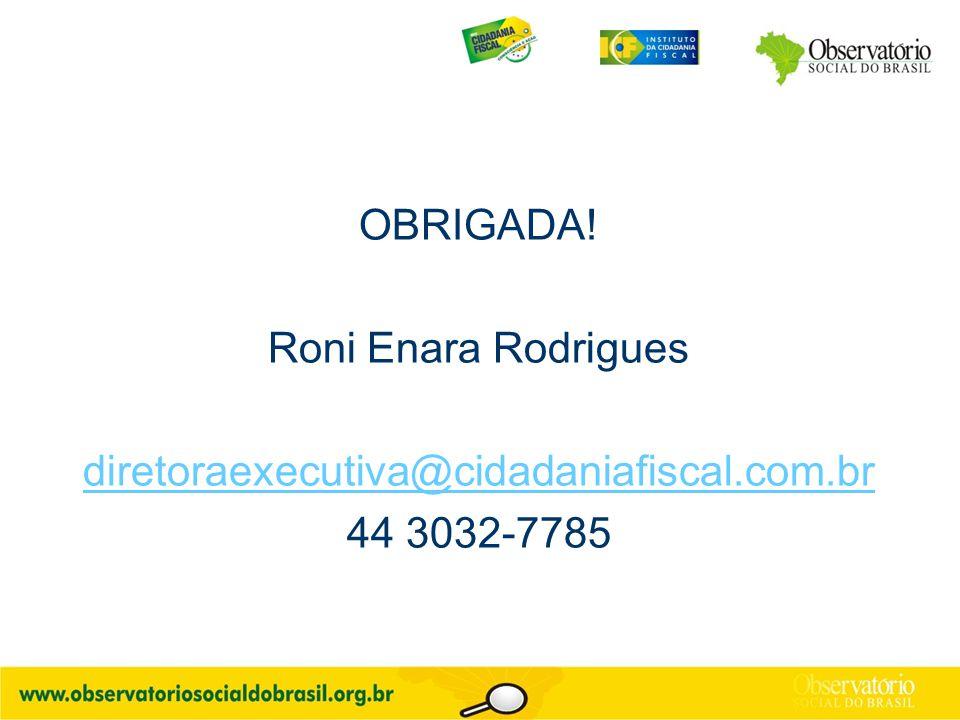 OBRIGADA! Roni Enara Rodrigues diretoraexecutiva@cidadaniafiscal.com.br 44 3032-7785