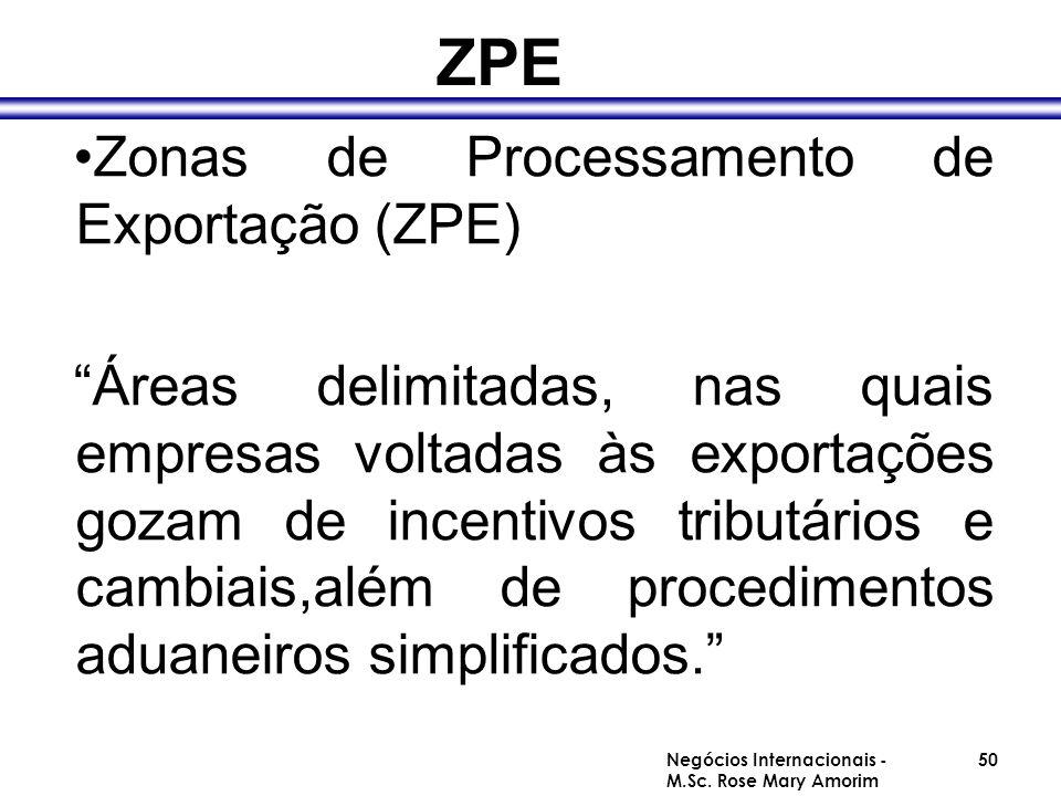 """ZPE Zonas de Processamento de Exportação (ZPE) """"Áreas delimitadas, nas quais empresas voltadas às exportações gozam de incentivos tributários e cambia"""
