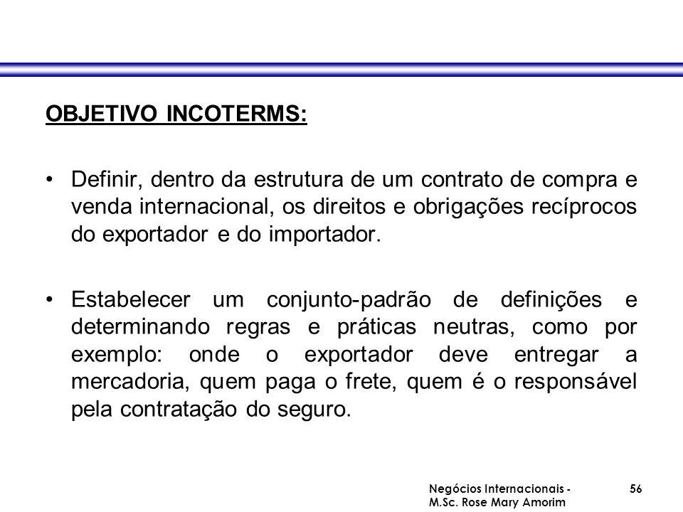 OBJETIVO INCOTERMS: Definir, dentro da estrutura de um contrato de compra e venda internacional, os direitos e obrigações recíprocos do exportador e d