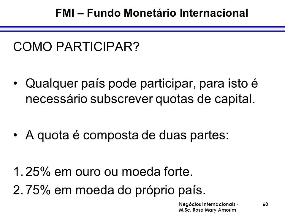 FMI – Fundo Monetário Internacional COMO PARTICIPAR? Qualquer país pode participar, para isto é necessário subscrever quotas de capital. A quota é com