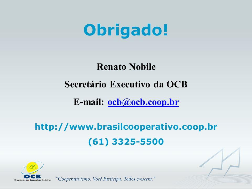 Obrigado! Renato Nobile Secretário Executivo da OCB E-mail: ocb@ocb.coop.br http://www.brasilcooperativo.coop.br (61) 3325-5500
