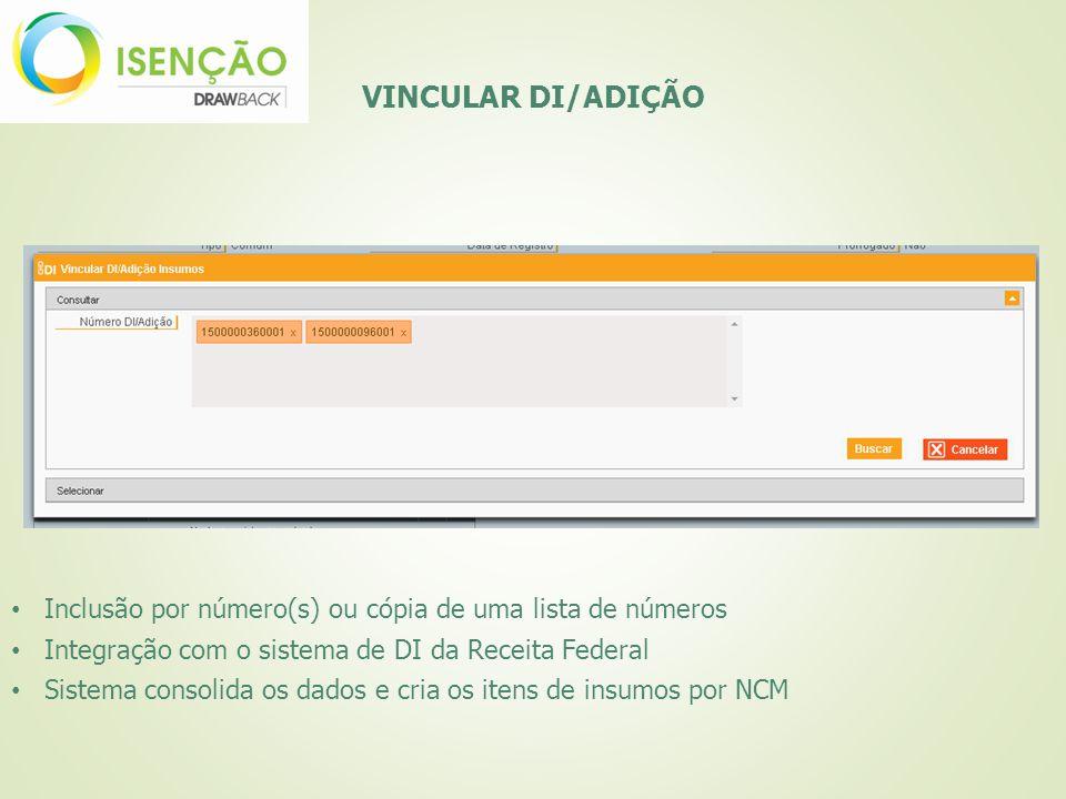 VINCULAR DI/ADIÇÃO Inclusão por número(s) ou cópia de uma lista de números Integração com o sistema de DI da Receita Federal Sistema consolida os dado