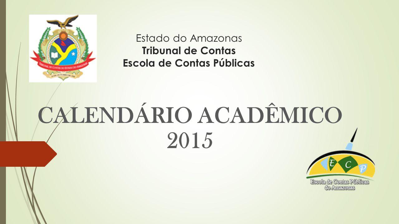 Estado do Amazonas Tribunal de Contas Escola de Contas Públicas CALENDÁRIO ACADÊMICO 2015