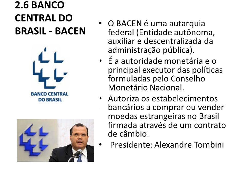 2.6 BANCO CENTRAL DO BRASIL - BACEN O BACEN é uma autarquia federal (Entidade autônoma, auxiliar e descentralizada da administração pública).