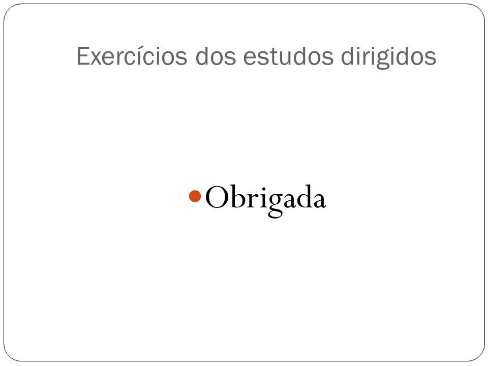 Exercícios dos estudos dirigidos Obrigada