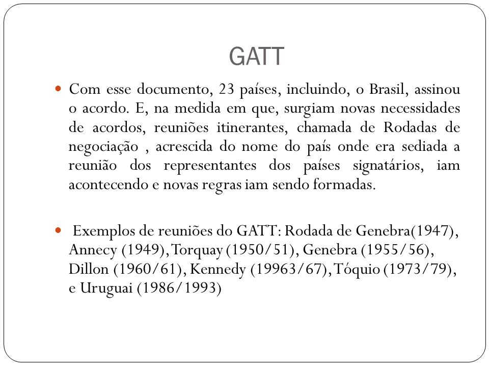 GATT Com esse documento, 23 países, incluindo, o Brasil, assinou o acordo.